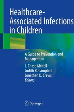 Abbildung von McNeil / Campbell / Crews | Healthcare-Associated Infections in Children | 1st ed. 2019 | 2018 | A Guide to Prevention and Mana...