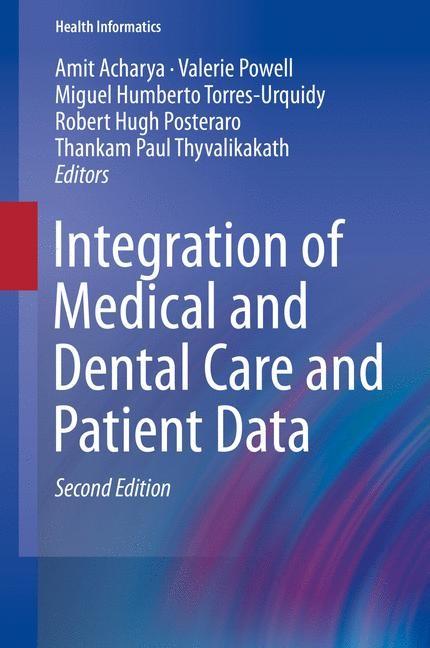 Abbildung von Acharya / Powell / Torres-Urquidy / Posteraro / Thyvalikakath   Integration of Medical and Dental Care and Patient Data   2nd ed. 2019   2019