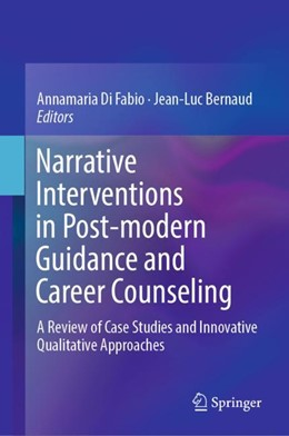 Abbildung von Di Fabio / Bernaud | Narrative Interventions in Post-modern Guidance and Career Counseling | 1st ed. 2018 | 2018 | A Review of Case Studies and I...