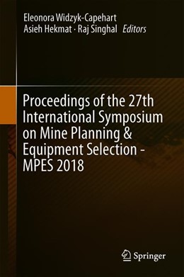 Abbildung von Widzyk-Capehart / Hekmat / Singhal | Proceedings of the 27th International Symposium on Mine Planning and Equipment Selection - MPES 2018 | 1st ed. 2019 | 2019