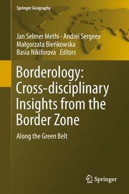 Abbildung von Methi / Sergeev / Bienkowska / Nikiforova | Borderology: Cross-disciplinary Insights from the Border Zone | 1st ed. 2019 | 2018 | Along the Green Belt