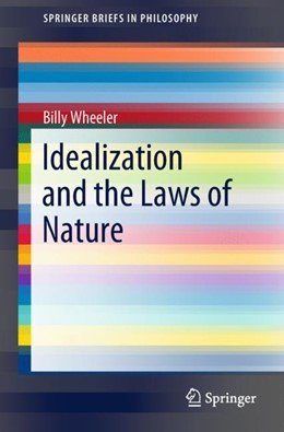 Abbildung von Wheeler | Idealization and the Laws of Nature | 1st ed. 2018 | 2018