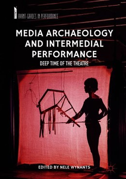 Abbildung von Wynants | Media Archaeology and Intermedial Performance | 1st ed. 2019 | 2019 | Deep Time of the Theatre