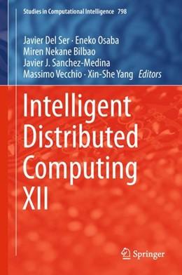 Abbildung von Del Ser / Osaba | Intelligent Distributed Computing XII | 1. Auflage | 2018 | 798 | beck-shop.de