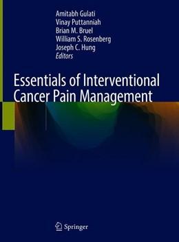 Abbildung von Gulati / Puttanniah | Essentials of Interventional Cancer Pain Management | 1. Auflage | 2019 | beck-shop.de