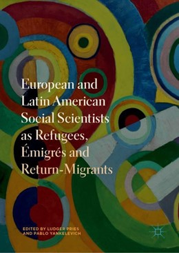 Abbildung von Pries / Yankelevich | European and Latin American Social Scientists as Refugees, Émigrés and Return-Migrants | 1st ed. 2019 | 2018