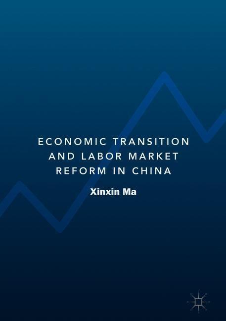 Abbildung von Ma | Economic Transition and Labor Market Reform in China | 1st ed. 2018 | 2019