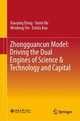 Abbildung von Dong / Hu / Yin | Zhongguancun Model: Driving the Dual Engines of Science & Technology and Capital | 1st ed. 2019 | 2018