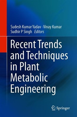 Abbildung von Yadav / Kumar / Singh   Recent Trends and Techniques in Plant Metabolic Engineering   1st ed. 2018   2018