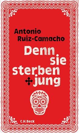Abbildung von Ruiz-Camacho | Denn sie sterben jung | 1. Auflage | 2018 | beck-shop.de