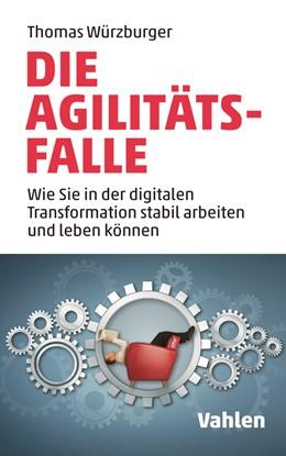 Abbildung von Würzburger | Die Agilitäts-Falle | 2019 | Wie Sie in der digitalen Trans...