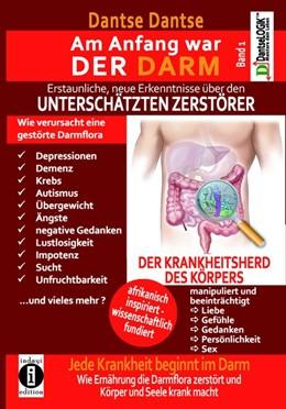 Abbildung von Dantse | Am Anfang war DER DARM: Erstaunliche neue Erkenntnisse über den UNTERSCHÄTZTEN ZERSTÖRER | 1. Auflage | 2018 | beck-shop.de
