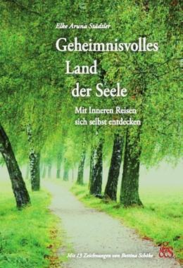 Abbildung von Städtler / Städtler-Ley | Geheimnisvolles Land der Seele | 1. Auflage | 2017 | beck-shop.de