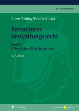 Abbildung von Ehlers / Fehling / Pünder (Hrsg.) | Besonderes Verwaltungsrecht • Band 1: Öffentliches Wirtschaftsrecht | 4., völlig neu bearbeitete und erweiterte Auflage | 2019