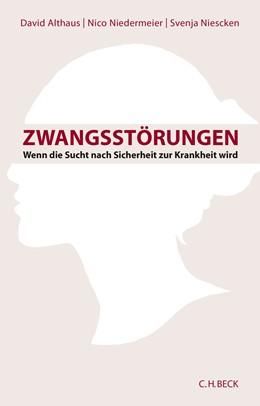 Abbildung von Althaus / Niedermeier / Niescken | Zwangsstörungen | 3. Auflage | 2018 | Wenn die Sucht nach Sicherheit...
