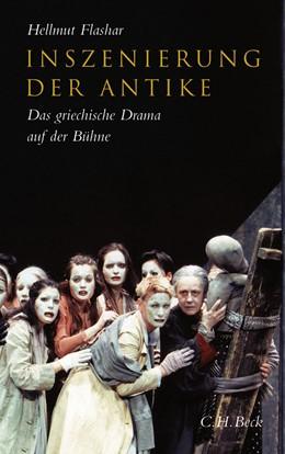 Abbildung von Flashar, Hellmut | Inszenierung der Antike | 2. Auflage | 2009 | Das griechische Drama auf der ...