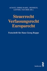 Steuerrecht - Verfassungsrecht - Europarecht   Achatz / Ehrke-Rabel / Heinrich / Leitner / Taucher, 2007   Buch (Cover)