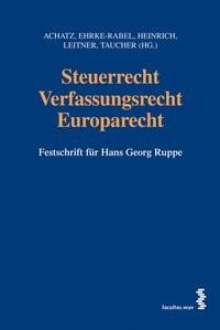Abbildung von Achatz / Ehrke-Rabel / Heinrich / Leitner / Taucher   Steuerrecht - Verfassungsrecht - Europarecht   2007