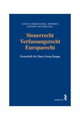 Abbildung von Achatz / Ehrke-Rabel / Heinrich / Leitner / Taucher | Steuerrecht - Verfassungsrecht - Europarecht | 2007 | Festschrift für Hans Georg Rup...