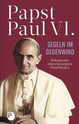 Abbildung von Paul VI / Sapienza | Papst Paul VI: Segeln im Gegenwind | 1. Auflage | 2018 | beck-shop.de