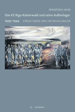 Abbildung von Jahn | Das KZ Riga-Kaiserwald und seine Außenlager 1943-1944 | 1. Auflage | 2018 | beck-shop.de