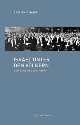 Abbildung von Schäfer | Israel unter den Völkern | 2018 | Zum Ende des Zionismus