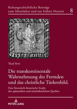 Abbildung von Sivri | Die transkontinentale Wahrnehmung des Fremden und das christliche Türkenbild | 1. Auflage | 2018 | beck-shop.de