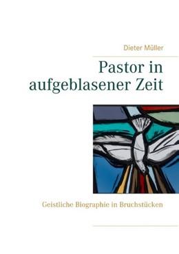 Abbildung von Müller | Pastor in aufgeblasener Zeit | 2018 | Geistliche Biographie in Bruch...