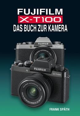 Abbildung von Späth | FUJIFILM X-T100 DAS BUCH ZUR KAMERA | 1. Auflage | 2018 | beck-shop.de