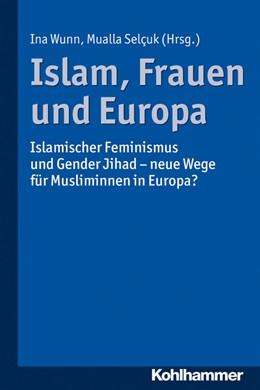 Abbildung von Wunn / Selçuk   Islam, Frauen und Europa   2013   Islamischer Feminismus und Gen...