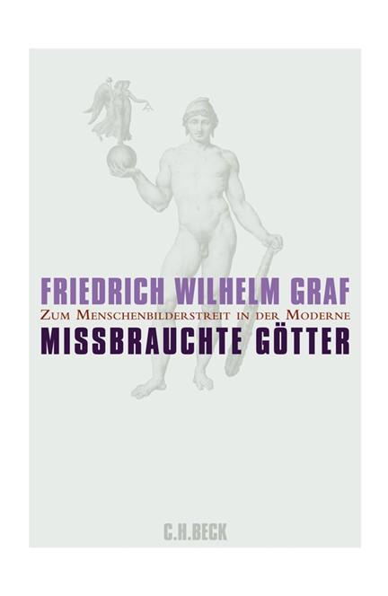 Cover: Friedrich Wilhelm Graf, Missbrauchte Götter