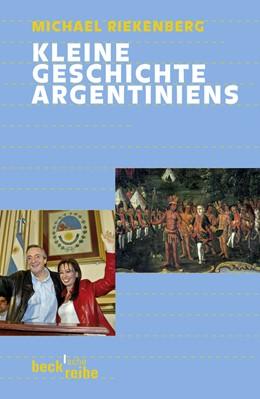 Abbildung von Riekenberg, Michael | Kleine Geschichte Argentiniens | 1. Auflage | 2009 | 1898 | beck-shop.de
