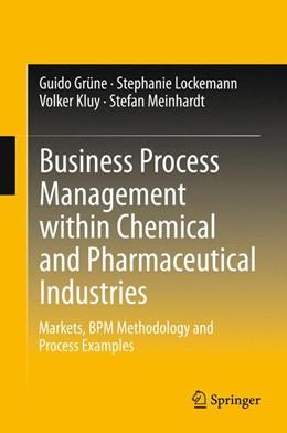 Abbildung von Grüne / Lockemann / Kluy | Business Process Management within Chemical and Pharmaceutical Industries | 2013 | Markets, BPM Methodology and P...