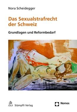 Abbildung von Scheidegger | Das Sexualstrafrecht der Schweiz | 2019 | Grundlagen und Reformbedarf