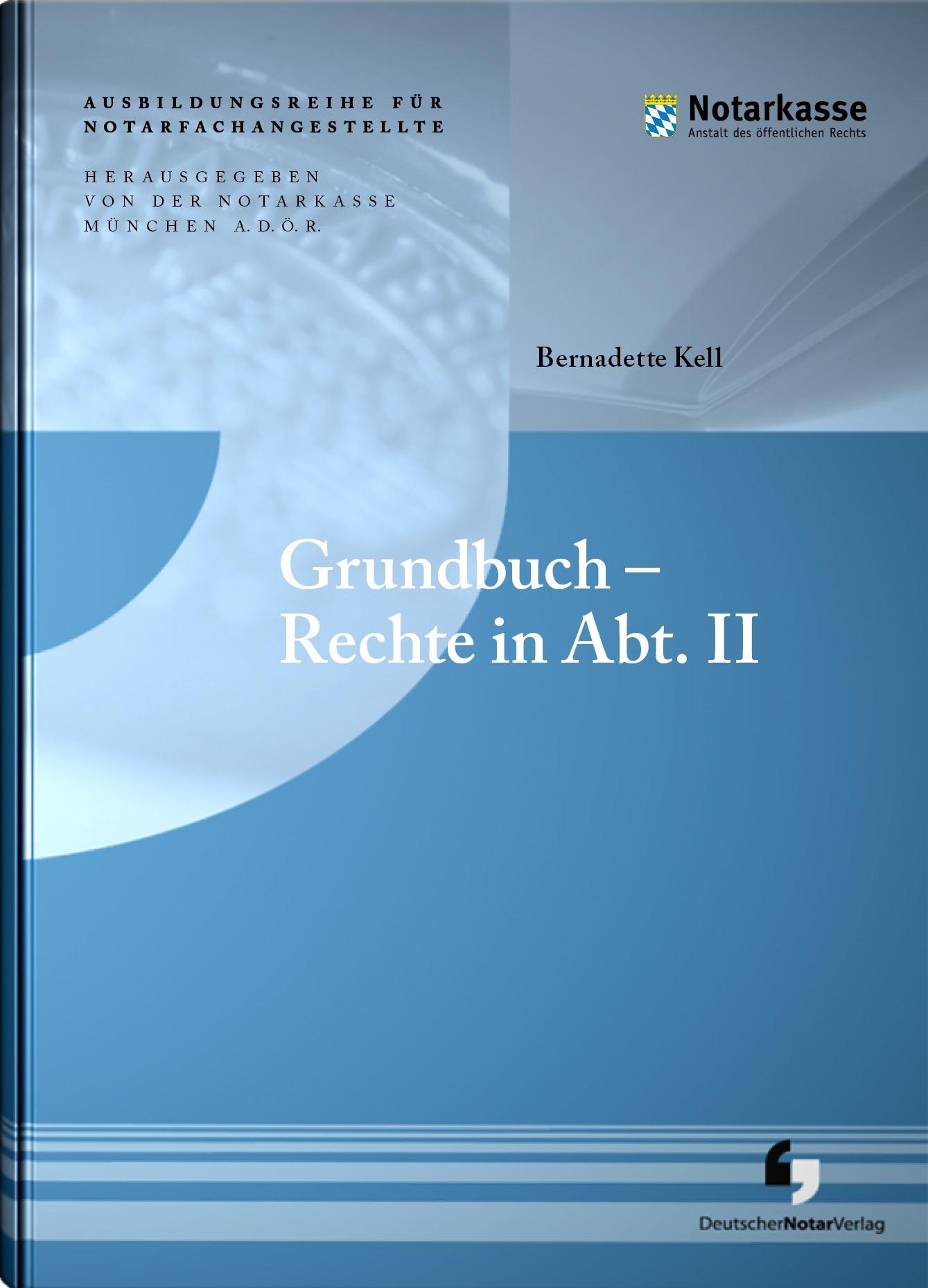 Grundbuch - Rechte in Abt. II | A. D. Ö. R., Notarkasse München / Kell (Hrsg.), 2018 | Buch (Cover)