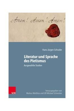 Abbildung von Schrader / Matthias / Schneider | Literatur und Sprache des Pietismus | 2019 | Ausgewählte Studien