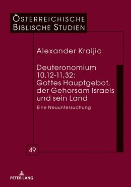 Abbildung von Kraljic | Deuteronomium 10,12-11,32: Gottes Hauptgebot, der Gehorsam Israels und sein Land | 2018 | Eine Neuuntersuchung