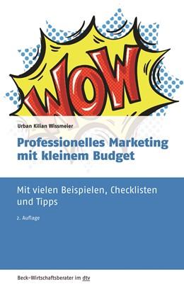 Abbildung von Wissmeier   Professionelles Marketing mit kleinem Budget   2., vollständig überarbeitete und erweiterte Auflage   2019   Mit vielen Beispielen, Checkli...   50964