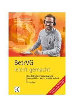 Abbildung von Schrader / Schwind / Hauptmann   BetrVG (Betriebsverfassungsgesetz) - leicht gemacht   5., überarbeitete Auflage   2018   Das Betriebsverfassungsgesetz:...