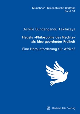 Abbildung von Bundangandu Tekilazaya | Hegels »Philosophie des Rechts« als Idee geordneter Freiheit | 1. Auflage | 2018 | beck-shop.de