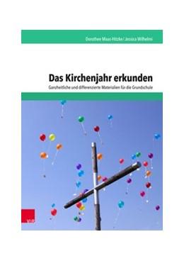 Abbildung von Maas-Hitzke / Wilhelmi | Das Kirchenjahr erkunden | 1. Auflage | 2018 | beck-shop.de