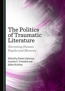 Abbildung von Çakirtas / Trinidad | The Politics of Traumatic Literature | 1. Auflage | 2018 | beck-shop.de