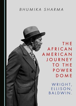 Abbildung von The African American Journey to the Power Dome   2018   Wright, Ellison, Baldwin