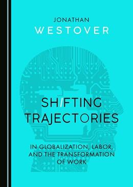Abbildung von Shifting Trajectories in Globalization, Labor, and the Transformation of Work | 1. Auflage | 2018 | beck-shop.de