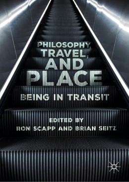 Abbildung von Scapp / Seitz | Philosophy, Travel, and Place | 1st ed. 2018 | 2018 | Being in Transit