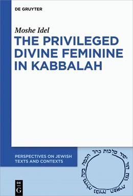 Abbildung von Idel | The Privileged Divine Feminine in Kabbalah | 1. Auflage | 2018 | 10 | beck-shop.de