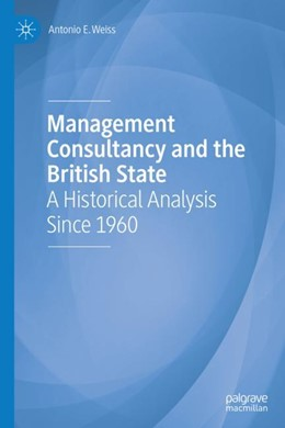 Abbildung von Weiss | Management Consultancy and the British State | 1st ed. 2019 | 2018 | A Historical Analysis Since 19...