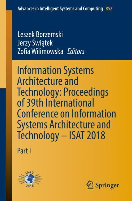 Information Systems Architecture and Technology: Proceedings of 39th International Conference on Information Systems Architecture and Technology – ISAT 2018 | Borzemski / Swiatek / Wilimowska | 1st ed. 2019, 2018 | Buch (Cover)