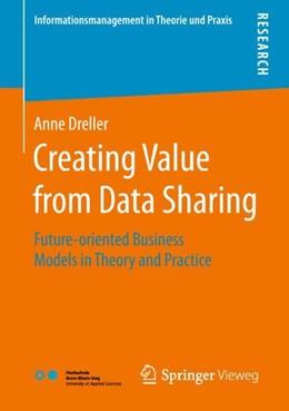 Abbildung von Dreller   Creating Value from Data Sharing   1st ed. 2018   2018   Future-oriented Business Model...