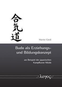 Abbildung von Gleiß | Budo als Erziehungs- und Bildungskonzept am Beispiel der japanischen Kampfkunst Aikido | 2018